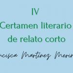 """Bases para el IV certamen literario de relato corto """"Francisca Martínez Merinos"""""""